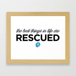 The Best Things in Life are Rescued Framed Art Print