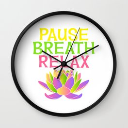Wanted To Pause Time and Enjoy The Happenings Of Your Life? T-shirt Saying PAuse Breath Relax Wall Clock