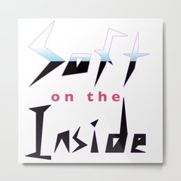 Soft on the Inside Metal Print
