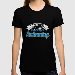 I Would rather be swimming T-shirt