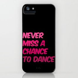 Never Miss A Chance To Dance iPhone Case