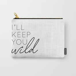 you keep me safe I'll keep you wild (2 of 2) Carry-All Pouch