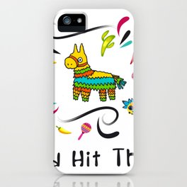 I'd Hit That Pinata for Cinco de Mayo iPhone Case