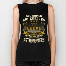 All Women Are Created Equal But Then Some Become Astronomers Biker Tank