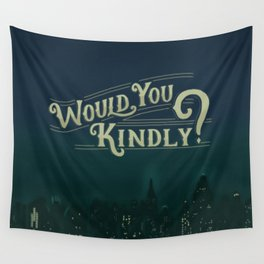 Would You Kindly Wall Tapestry
