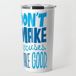 Don't Make Excuses. Make Good. Travel Mug