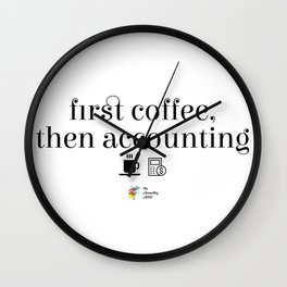 First Coffee Then Accounting Wall Clock