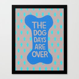 The Dog Days Are Over Canvas Print
