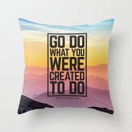 Go Do What You Were Created To Do Throw Pillow