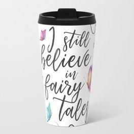 I still belive in fairy tales Travel Mug
