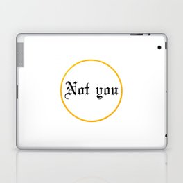 Not you Laptop & iPad Skin