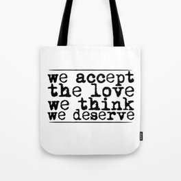 We accept the love we think we deserve. Tote Bag