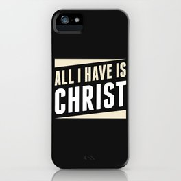 All I Have Is Christ iPhone Case