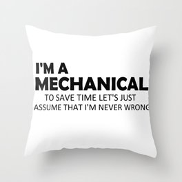 I'm A Mechanical To Save Time Let's Just Assume That I'm Never Wrong Funny Saying Quote Throw Pillow