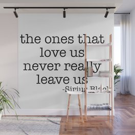 For The Ones That Love Us Never Really Leave Us Alone Wall Mural