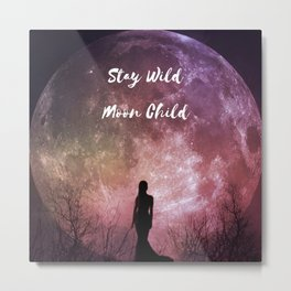 Stay Wild Moon Child - full moon photo woman goddess Metal Print