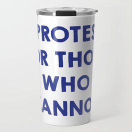I protest for those who cannot Travel Mug