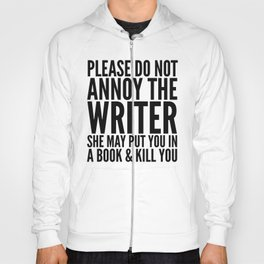 Please do not annoy the writer. She may put you in a book and kill you. Hoody