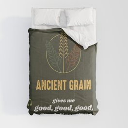 Ancient grain gives me good, good, good, good digestion. Comforters