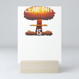 Science Nuclear Pyhsics is the Bomb Mini Art Print