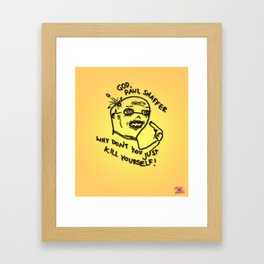 Paul Shaffer Kill Yourself Framed Art Print