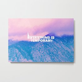 everything is temporary Metal Print