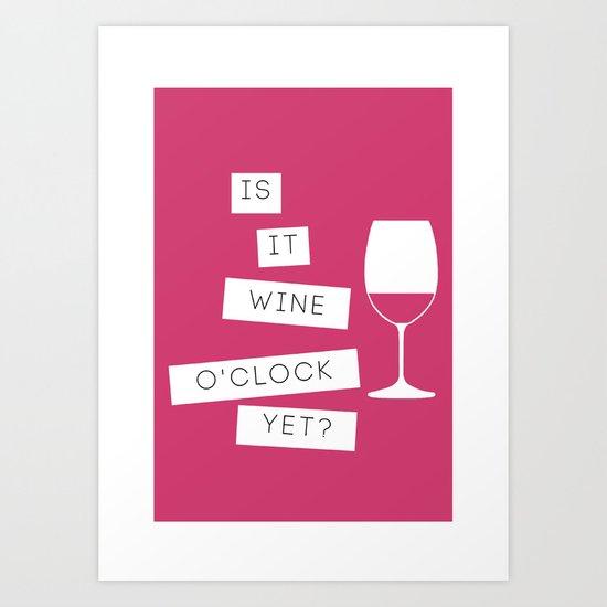 Is It Wine O'Clock Yet? Art Print