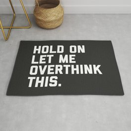 Hold On, Overthink This Funny Quote Rug