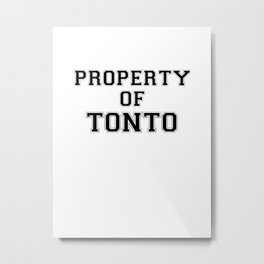 Property of TONTO Metal Print