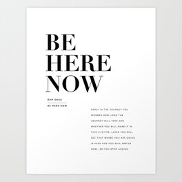 Be Here Now quote by Ram Dass. V2.  Art Print