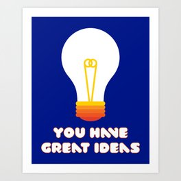 You Have Great Ideas Art Print