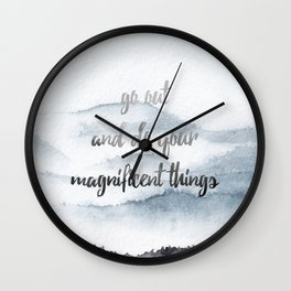 do your magnificent things Wall Clock