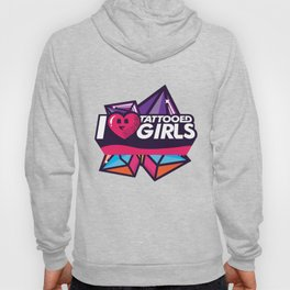 I Love Tattoed Girls Hoody