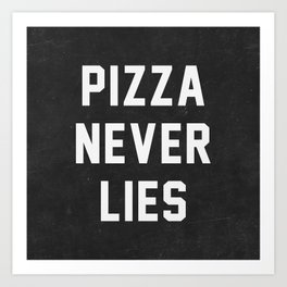 Pizza Never Lies Art Print