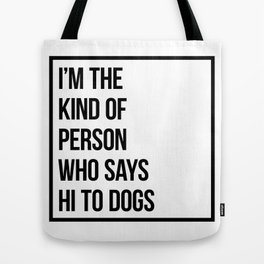 I'm the kind of person who says hi to dogs Tote Bag
