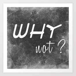 Why Not? (Positive Quote) Art Print