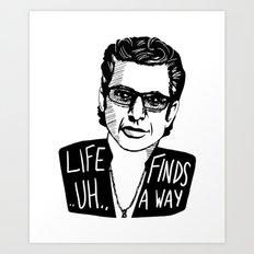 Life .. uh .. Finds a Way Art Print