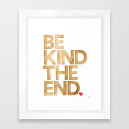 Be Kind The End. Framed Art Print