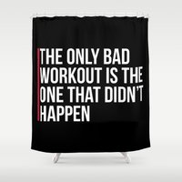 workout Shower Curtains featuring The Only Bad Workout Gym Quote by EnvyArt