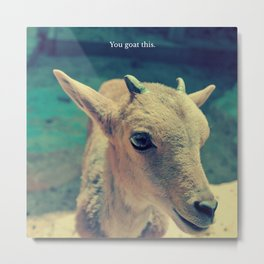 YOU GOT THIS   YOU GOAT THIS   ANIMAL PUNS BY BADPUNSCO Metal Print