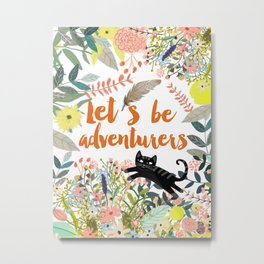 Let´s be adventurers Metal Print