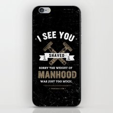 I SEE YOU SHAVED. SORRY THE WEIGHT OF MANHOOD WAS JUST TOO MUCH. iPhone & iPod Skin