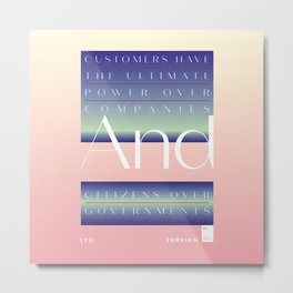 Customers have the ultimate power over companies and citizens over governments Metal Print