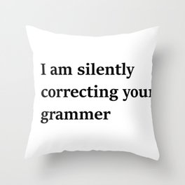 I Am Silently Correcting Your Grammar Throw Pillow