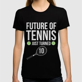 Future Of Tennis Just Turned 10 T-shirt