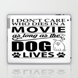 I don't care who dies in a movie, as long as the dog lives! Laptop & iPad Skin