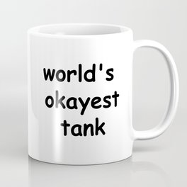world's okayest tank Coffee Mug