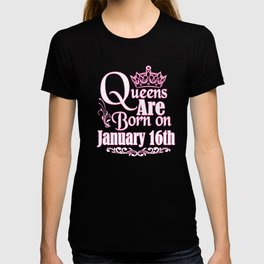 Queens Are Born On January 16th Funny Birthday T-Shirt T-shirt