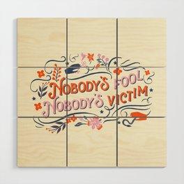 nobodys fool Wood Wall Art