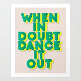 When in doubt dance it out no2 Art Print